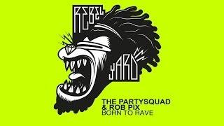 The Partysquad & Rob Pix - Born To Rave (Radio Edit) [Official]