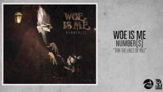 Woe, Is Me - For The Likes Of You