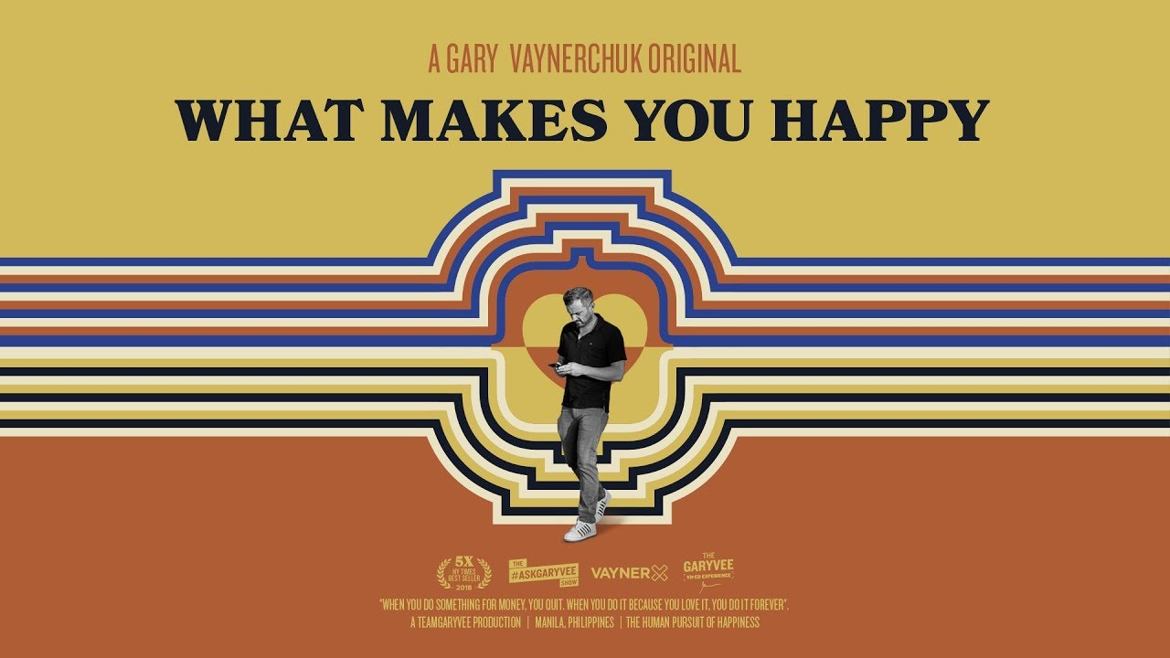 What Makes You Happy - Gary Vaynerchuk