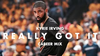 "Kyrie Irving Career Mix - ""Really Got It"""