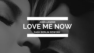 John Legend - Love Me Now (Dash Berlin Rework)