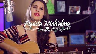 Aquieta Minh'alma -Luiza Fernandes (cover Ministério Zoe)