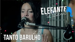 ELEFANTE SESSIONS   Zá - Tanto Barulho