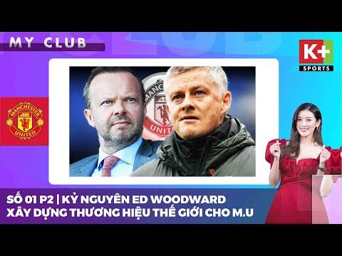 [MY CLUB] SỐ 01 P2 | QUÁ TRÌNH ED WOODWARD GÂY DỰNG MANCHESTER UNITED THÀNH THƯƠNG HIỆU THẾ GIỚI