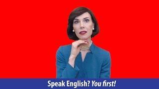 Speak English? YOU FIRST!