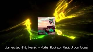 [EDM] Porter Robinson (feat. Urban Cone) - Lionhearted (Arty Remix)