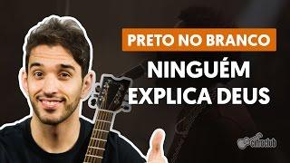 Videoaula Ninguém Explica Deus (aula de violão simplificada)