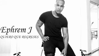 Ephrem J - Quiero Que Regreses ( Audio )