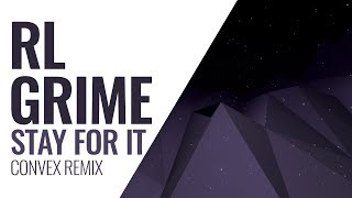 RL Grime - Stay For It (CONVEX Remix)