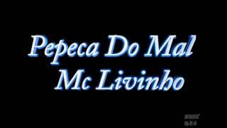 Mc Livinho - Pepeca do Mal - Musica Nova 2014