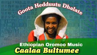 New 2018 Caalaa Bultume *Goota Hedduu Dhalate* Oromo Music