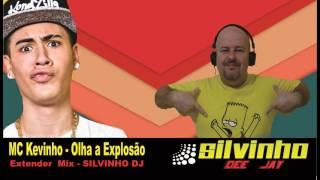 KEVINHO -  OLHA A EXPLOSÃO -  Extender Mix - SILVINHO DJ