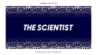 Coldplay - The Scientist (Franchise Cover)