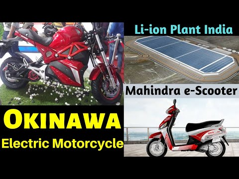 Electric Vehicles News 71 Okinawa Electric Motorcycle,Mahindra Electric Scooter,Li-ion Battery Plant