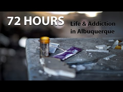 72 Hours -- Life & Addiction in Albuquerque