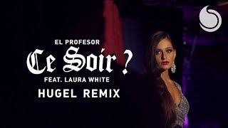 El Profesor Ft. Laura White - Ce Soir ? (HUGEL Remix) [Official Video]