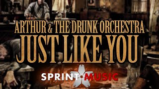 Arthur & The Drunk Orchestra - Just Like You | Official Single