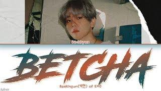 Baekhyun(백현)   'Betcha' LYRICS [HAN ROM ENG COLOR CODED] 가사