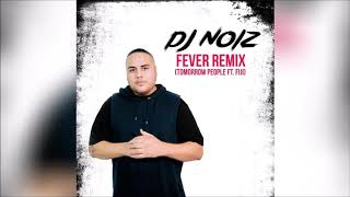 DJ Noiz - Fever (Tomorrow People ft. Fiji)