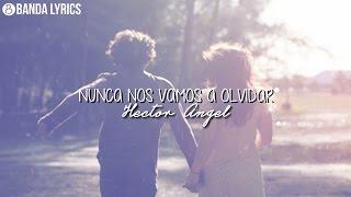 Hector Angel - Nunca nos vamos a olvidar | VÍDEO LYRICS 2017