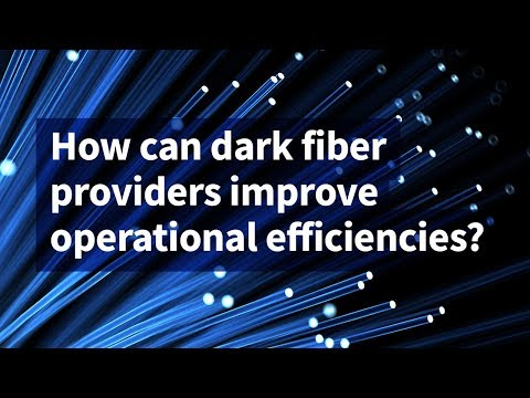 How Can Dark Fiber Providers Improve Operational Efficiencies?
