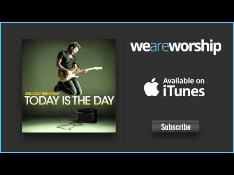 lincoln-brewster-today-is-the-day-weareworshipmusic