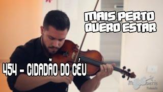 Hino CCB 454 Cidadão do Céu / Mais perto quero estar - Violino Mateus Tonette