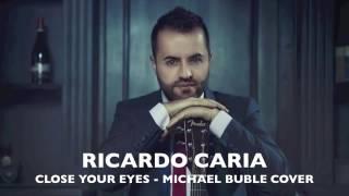 CLOSE YOUR EYES - Michael Buble - Ricardo Caria Cover