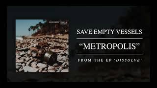 Save Empty Vessels - Metropolis (Official Audio)