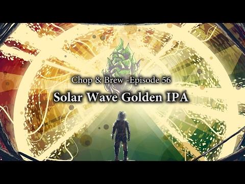 Chop & Brew - Episode 56: Solar Wave Golden IPA
