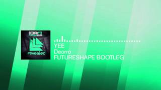 Deorro - Yee (Futureshape Bootleg) FREE DOWNLOAD