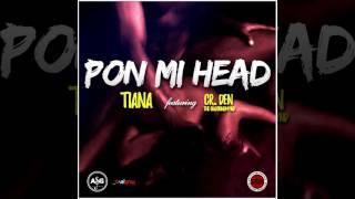 Tiana Ft.  CR. Den - Pon Mi Head