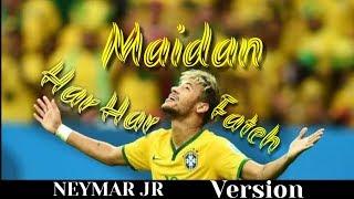 """Kar Har Maidan Fateh  """"NEYMAR JR""""  version"""