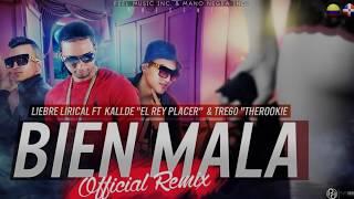 """Bien Mala (Remix)[Original] - Liebre Lirical Ft. Kallde """"El Rey Del Placer"""" & Tre60 """"TheRookie"""""""