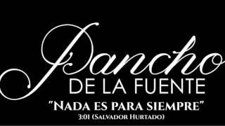 Nada es para siempre-Pancho De La Fuente(Letra Descripción)