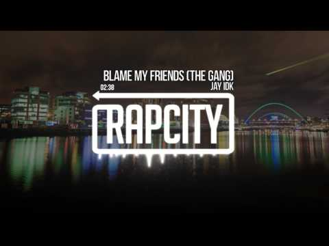 Jay IDK - Blame My Friends (The Gang)