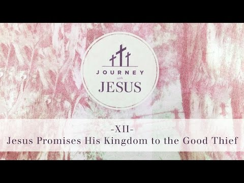 Journey With Jesus 360° Tour XII: Jesus Promises His Kingdom to the Good Theif