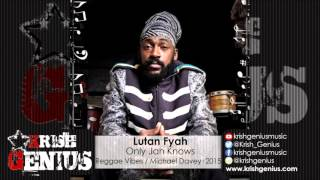 Lutan Fyah - Only Jah Knows [Reggae Vibes Riddim] October 2015