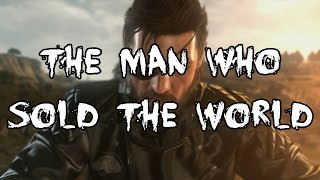 Metal Gear Solid V - The Man Who Sold The World
