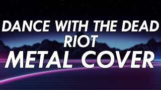 Dance With The Dead - Riot Metal Cover
