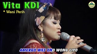 Wes Wani Perih - Vita KDI