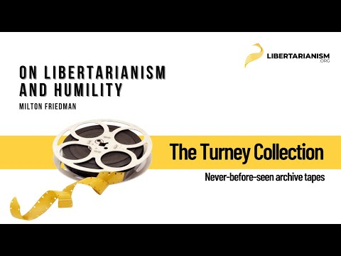 Milton Friedman on Libertarianism and Humility