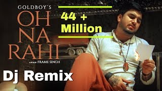 Oh Na Rahi Remix | GoldBoy's | Latest Punjabi Songs 2019
