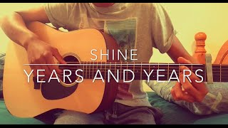 Shine - Years and Years - Fingerstyle Guitar Cover