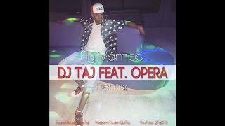 Dj Taj - Ay Vamos (Remix) feat. Opera