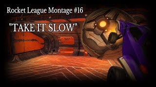 "Rocket League Montage #16 ""Take it slow"""