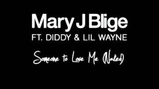 *NEW* Mary J. Blige - Someone To Love Me (Naked) Ft. Lil Wayne And Diddy