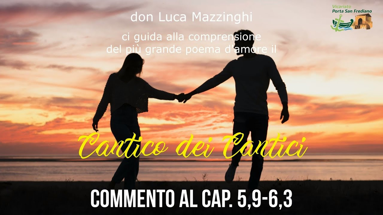 don Luca Mazzinghi – Cantico dei Cantici – 12 – Commento a Ct 5, 9-6,3