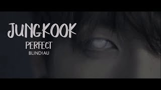 [BTS FMV AU] Jungkook; Perfect (blind!au)