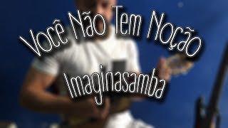 Imaginasamba - Você Não tem Noção (Instrumental)